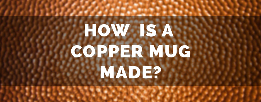 How is A Copper Moscow Mule Mug Made